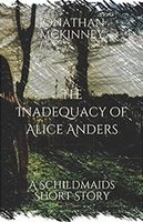 The Inadequacy Of Alice Anders by Jonathan McKinney for Siren Stories in paperback, kindle and kindle unlimited