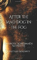 After The Mad Dog In The Fog, Mad Dog In The Fog, Jonathan McKinney, The Schildmaids Saga, Erotica, Siren Stories, J.J. Barnes, JJ Barnes, Erotic Novella