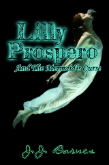 Lilly Prospero And The Mermaid's Curse, Lilly Prospero, Lily Prospero, JJ Barnes, J.J. Barnes, JJ Barnes Author