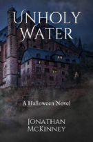 Unholy Water: A Halloween Novel, Uholy Water, Jonathan McKinney, Siren Stories, Vampire Book, Horror Novel, Horror Story